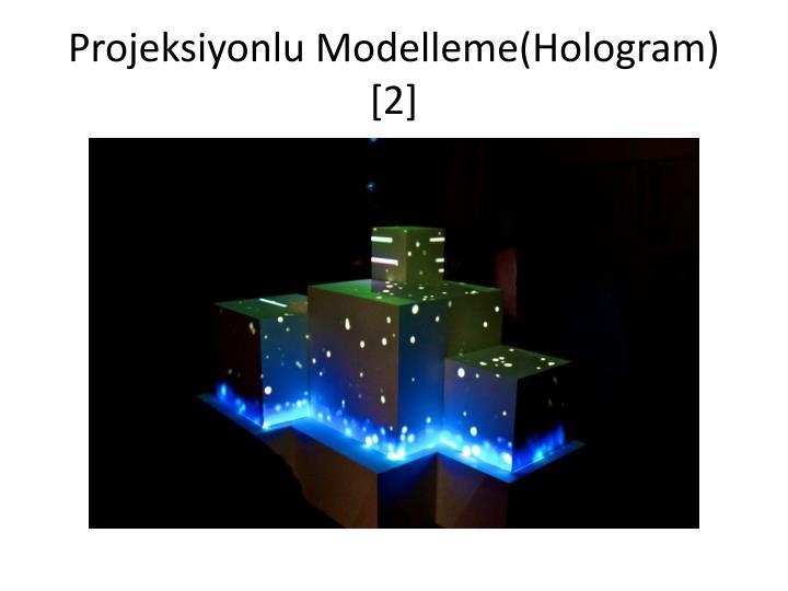 Projeksiyonlu Modelleme(Hologram