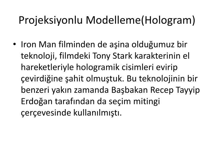 Projeksiyonlu Modelleme(Hologram)