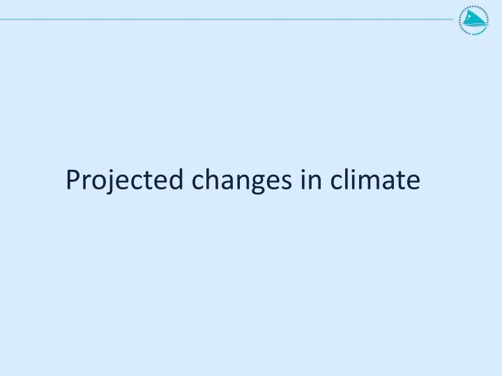 Projected changes in climate