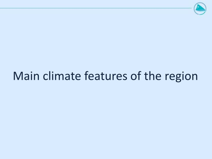 Main climate features of the region