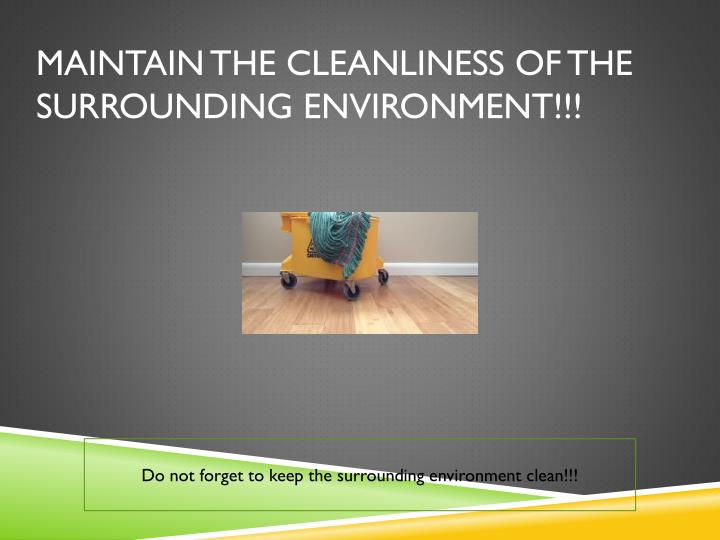 Maintain the Cleanliness of the Surrounding Environment!!!