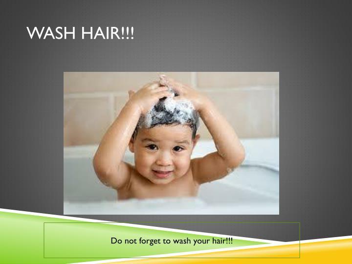 Wash Hair!!!