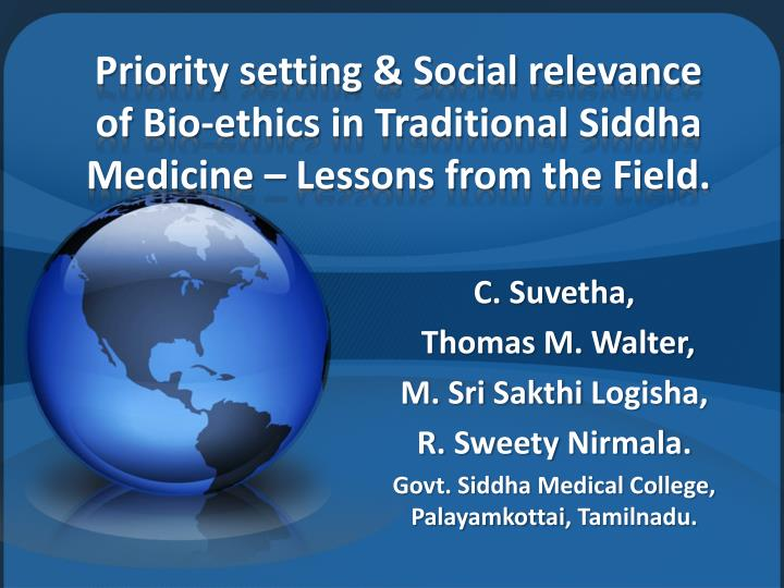 Priority setting & Social relevance of Bio-ethics in Traditional Siddha Medicine – Lessons from the Field.