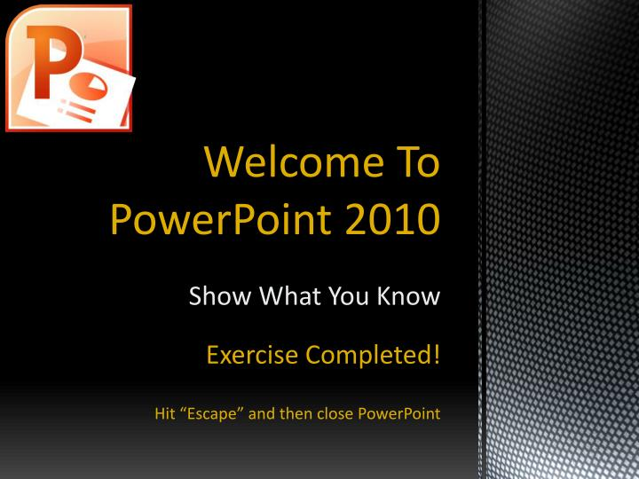 Welcome To PowerPoint 2010