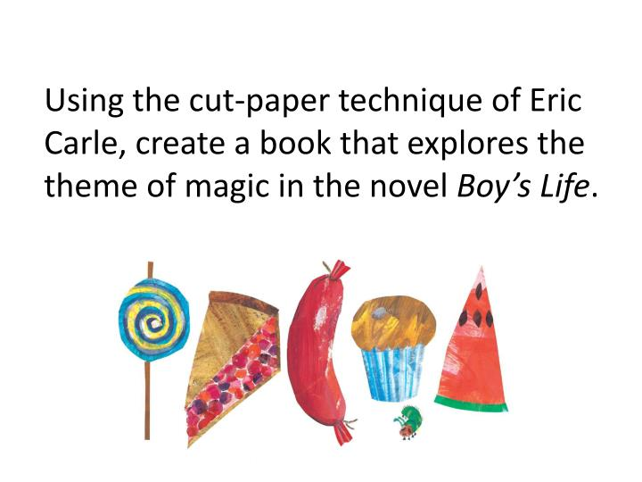 Using the cut-paper technique of Eric Carle, create a book that explores the theme of magic in the novel