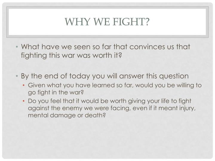 Why We Fight?