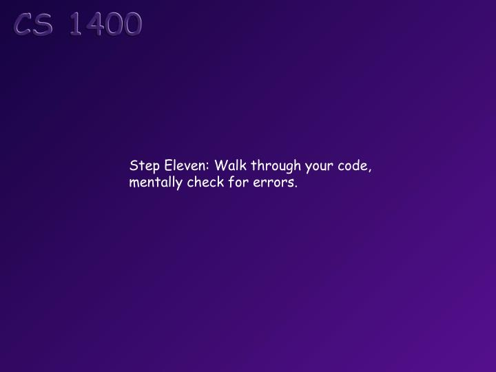 Step Eleven: Walk through your code,