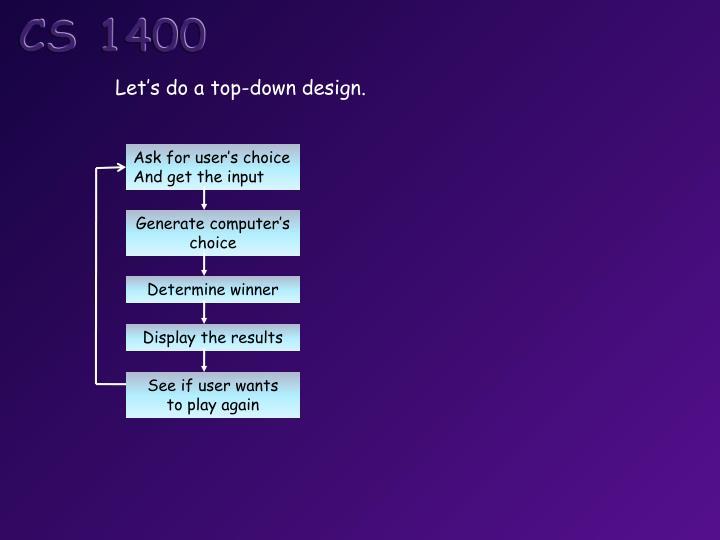 Let's do a top-down design.