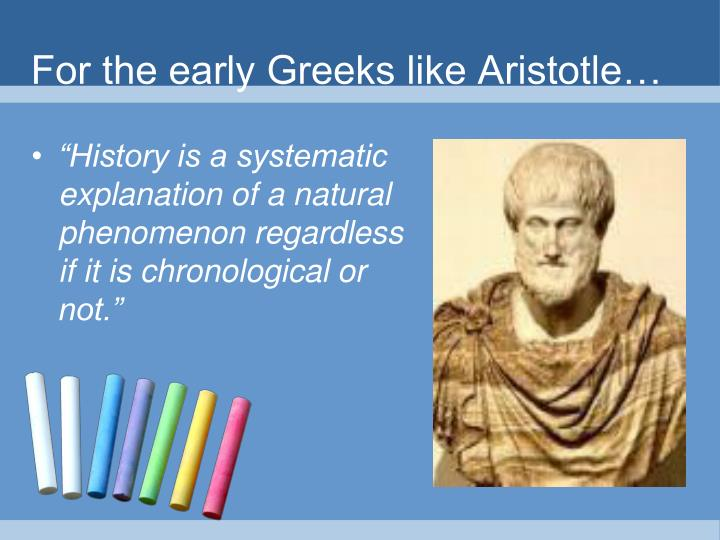 For the early Greeks like Aristotle…