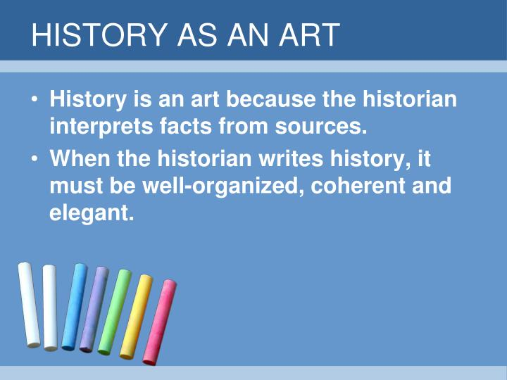HISTORY AS AN ART