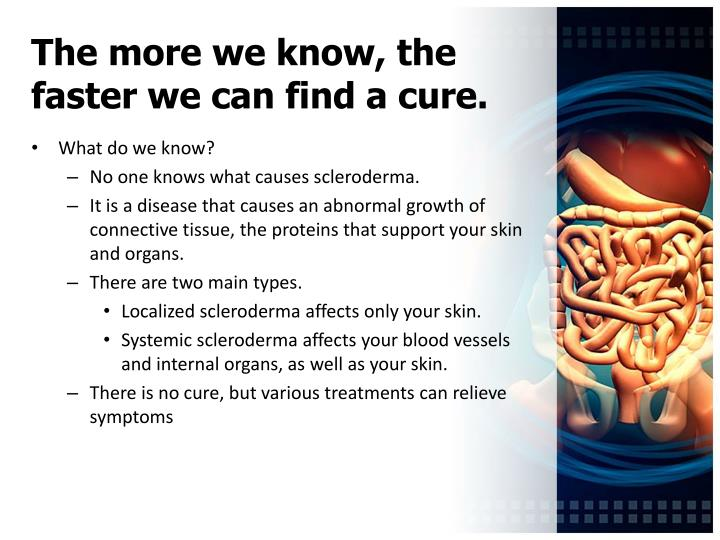 The more we know the faster we can find a cure