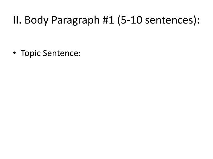 II. Body Paragraph #1 (5-10 sentences):
