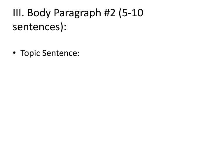 III. Body Paragraph #2 (5-10 sentences):