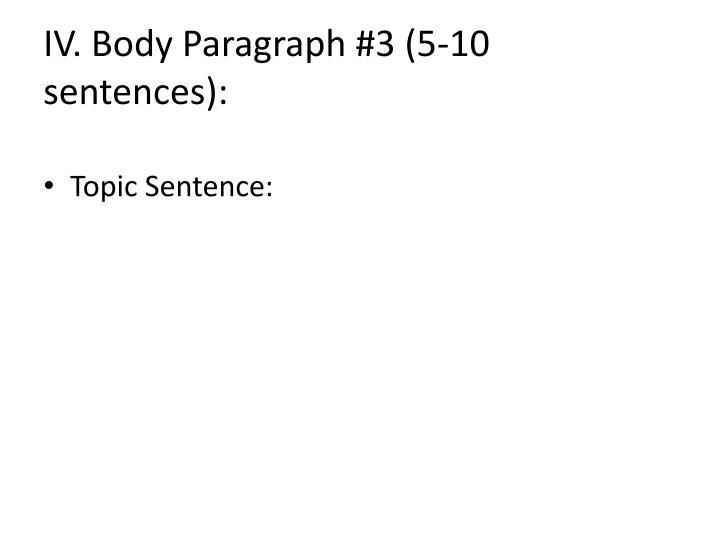 IV. Body Paragraph #3 (5-10 sentences):