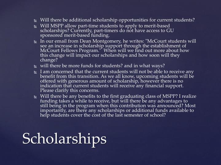 Will there be additional scholarship opportunities for current students?