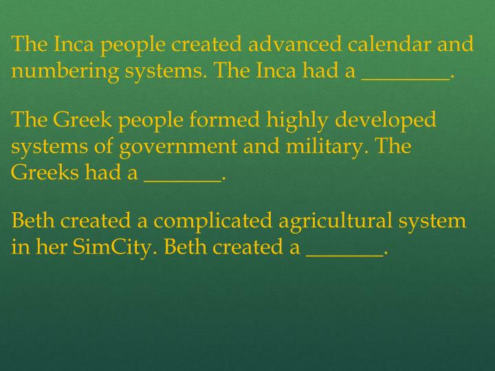 The Inca people created advanced calendar and numbering systems. The Inca had a ________.