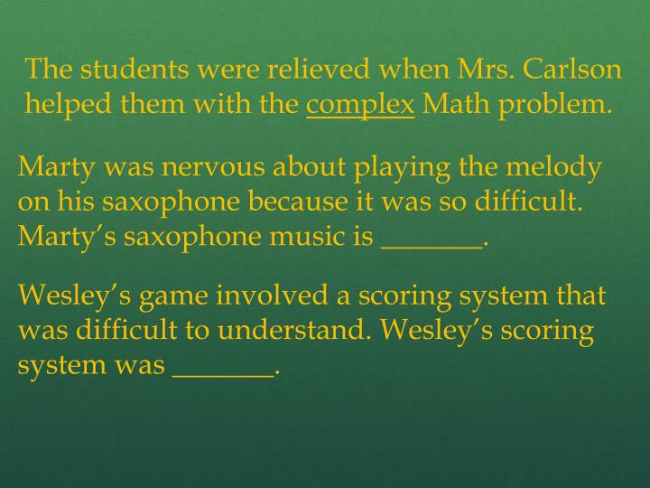 The students were relieved when Mrs. Carlson helped them with the