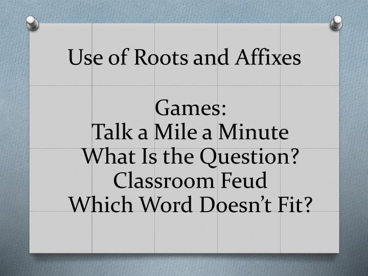 Use of Roots and Affixes