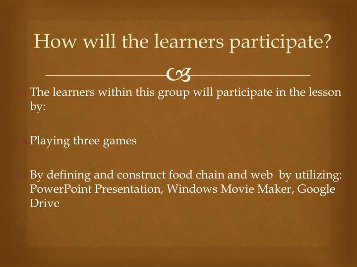 How will the learners participate?