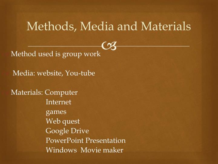 Methods, Media and Materials