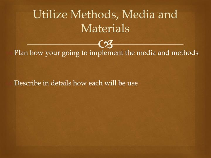 Utilize Methods, Media and Materials