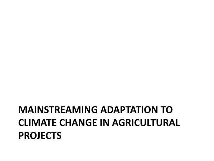 mainstreaming adaptation to climate change in agricultural projects