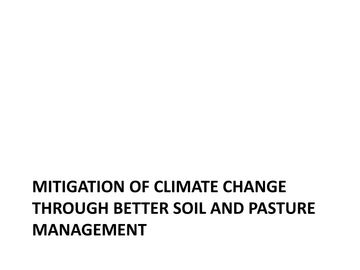 Mitigation of climate change through better soil and pasture management