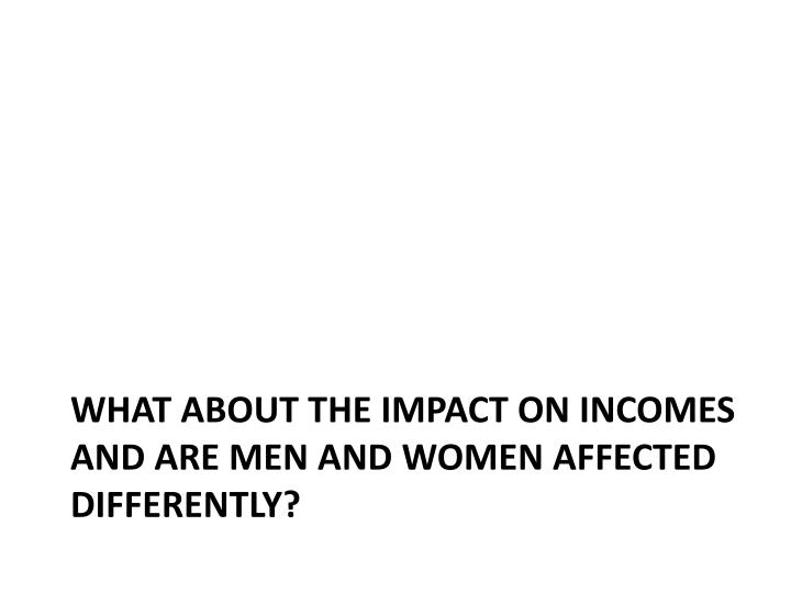 What about the impact on incomes and are men and women affected differently?