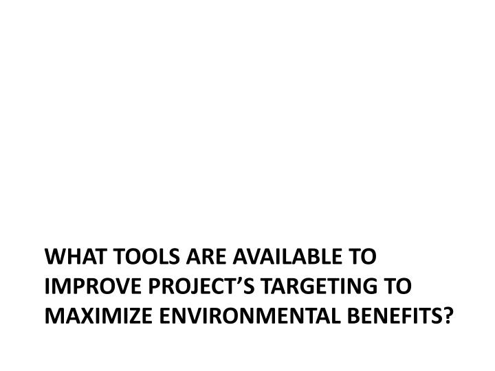 What tools are available to improve project's targeting to maximize environmental benefits?