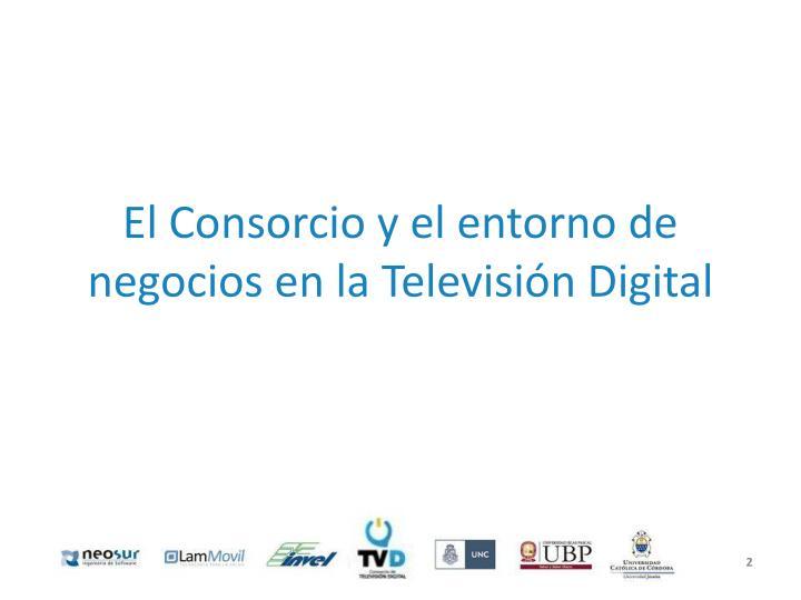El Consorcio y el entorno de negocios en la Televisión Digital