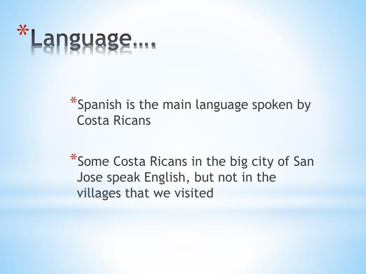 Spanish is the main language spoken by Costa Ricans