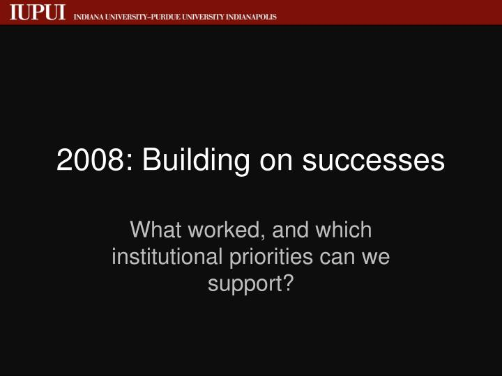 2008: Building on successes