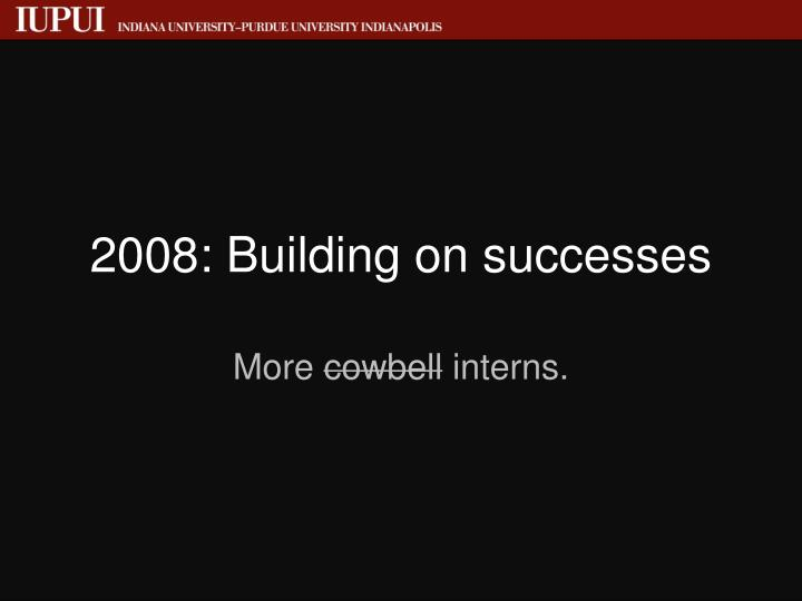 2008: Building on successes