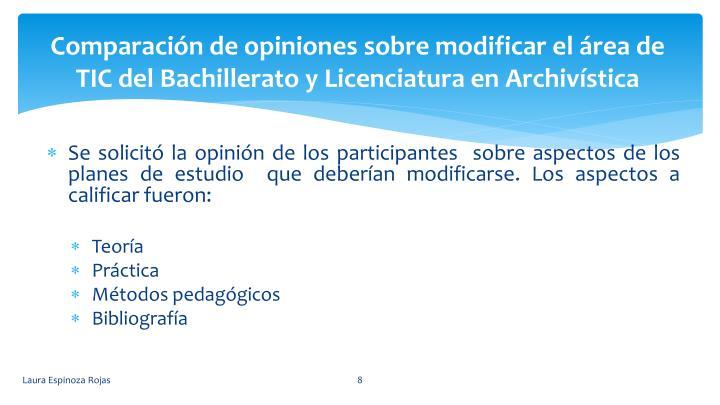 Comparacin de opiniones sobre modificar el rea de TIC del Bachillerato y Licenciatura en Archivstica