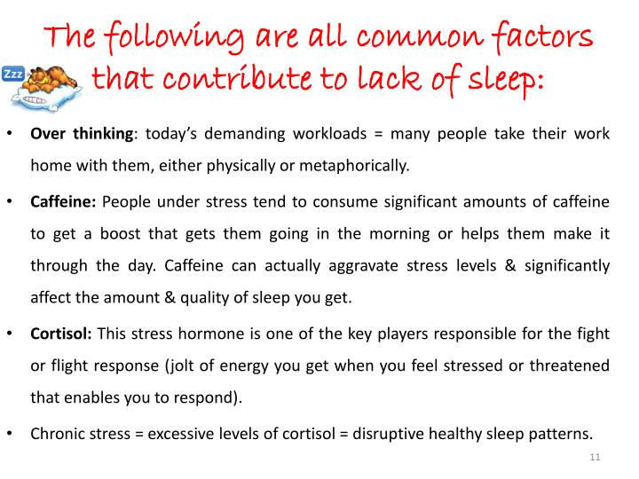The following are all common factors that contribute to lack of sleep: