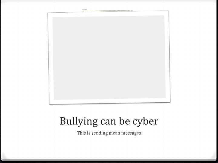 Bullying can be cyber