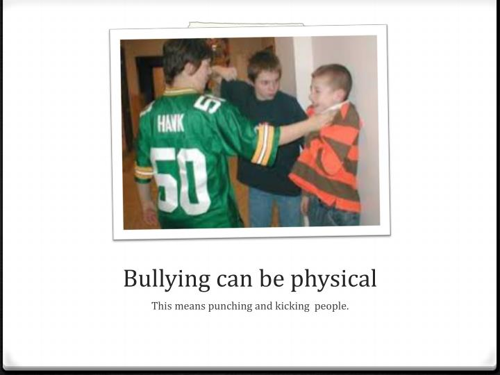 Bullying can be physical