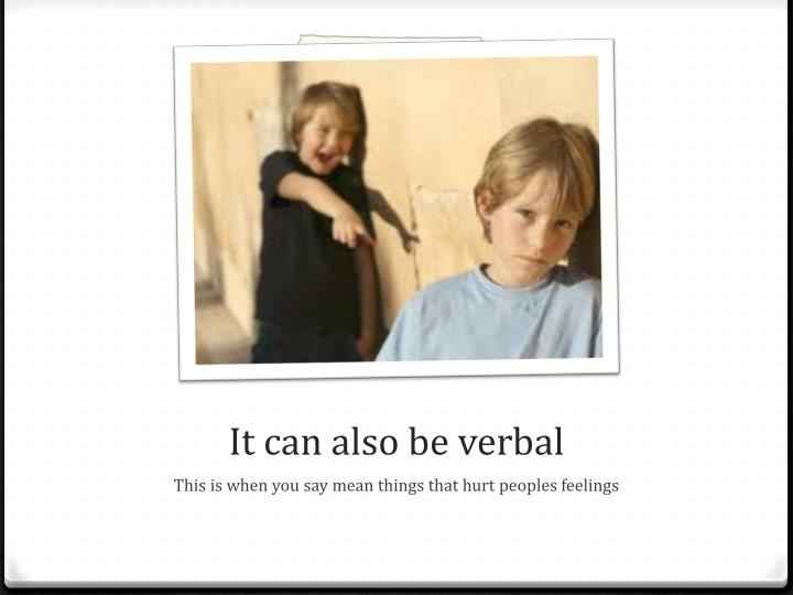 It can also be verbal