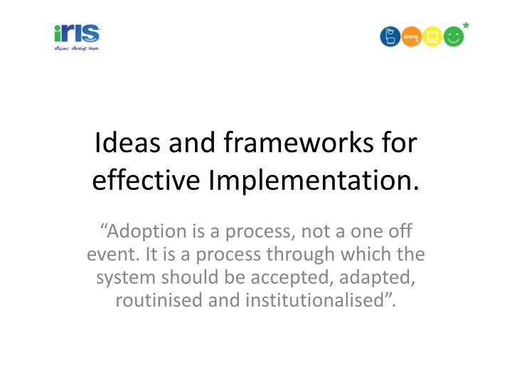 Ideas and frameworks for effective implementation