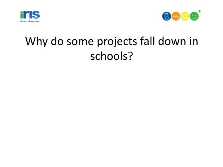 Why do some projects fall down in schools