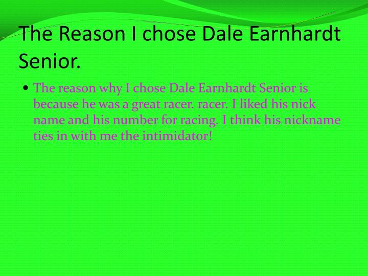 The Reason I chose Dale Earnhardt Senior.