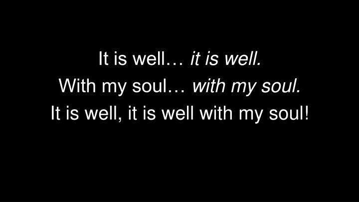 It is well…
