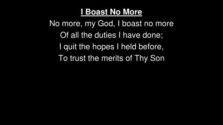 I Boast No More
