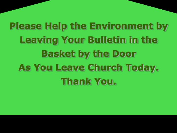 Please Help the Environment by Leaving Your Bulletin