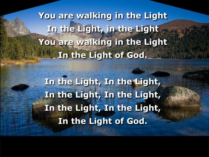 You are walking in the Light