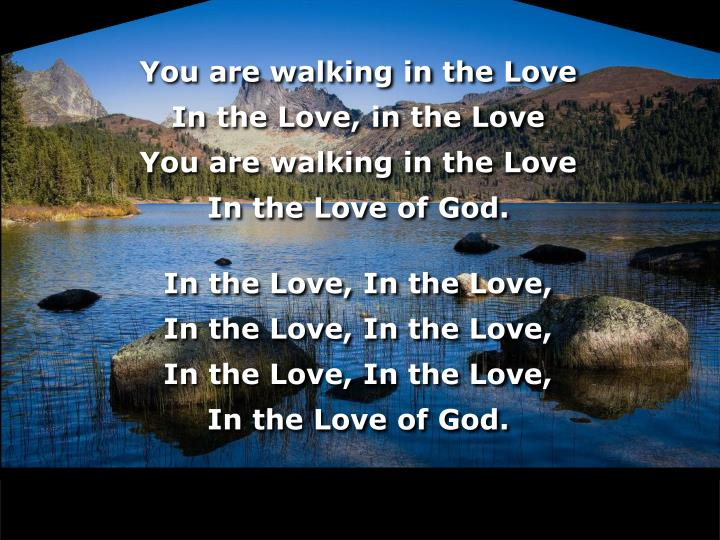 You are walking in the Love