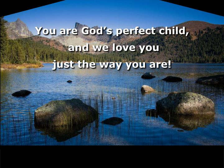 You are God's perfect child,