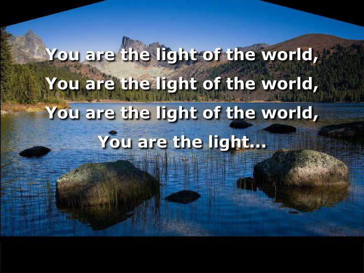 You are the light of the world,