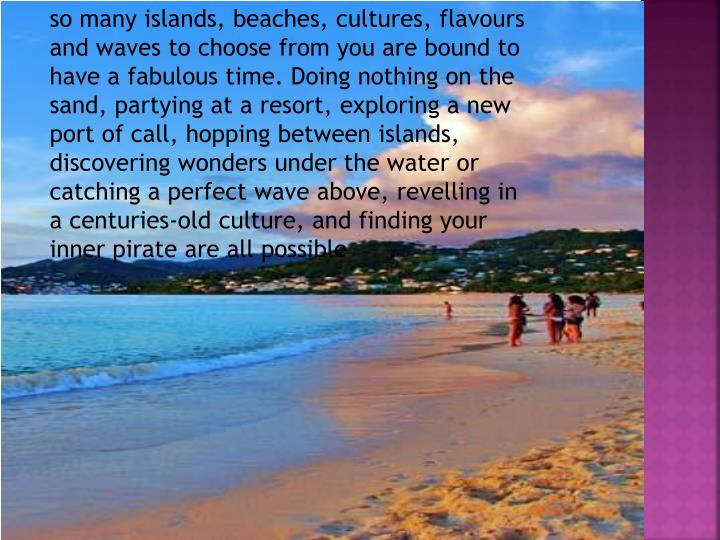 so many islands, beaches, cultures,