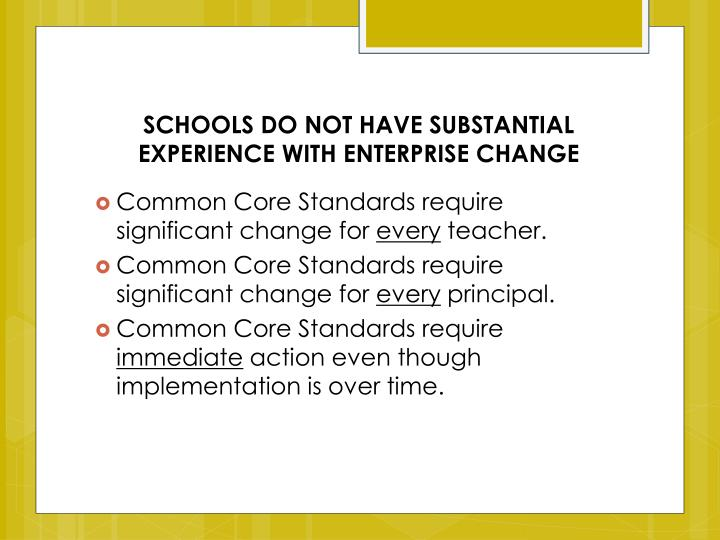 SCHOOLS DO NOT HAVE SUBSTANTIAL EXPERIENCE WITH ENTERPRISE CHANGE